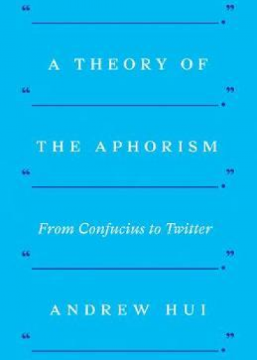 A Theory of the Aphorism : From Confucius to Twitter