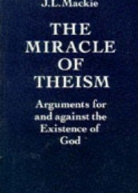 The Miracle of Theism : Arguments for and against the Existence of God