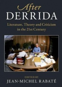 After Derrida : literature, theory and criticism in the twenty-first century