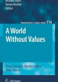 A World Without Values : Essays on John Mackie's Moral Error Theory