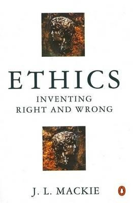 Ethics : Inventing Right and Wrong
