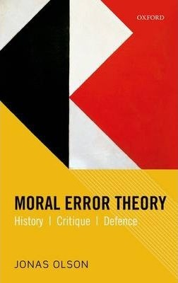Moral Error Theory : History, Critique, Defence